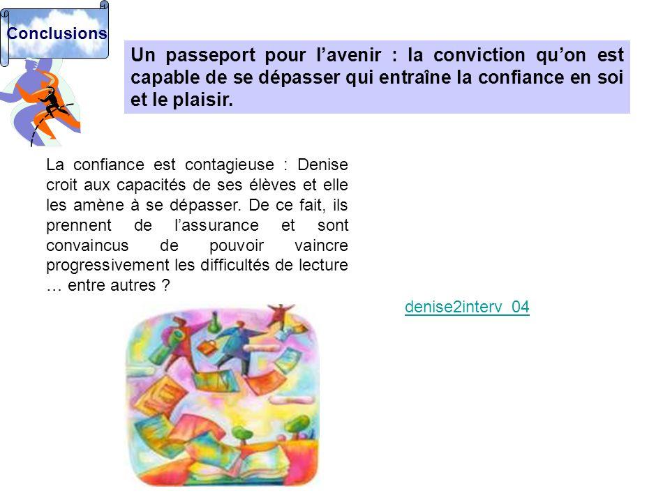 Un passeport pour lavenir : la conviction quon est capable de se dépasser qui entraîne la confiance en soi et le plaisir. La confiance est contagieuse