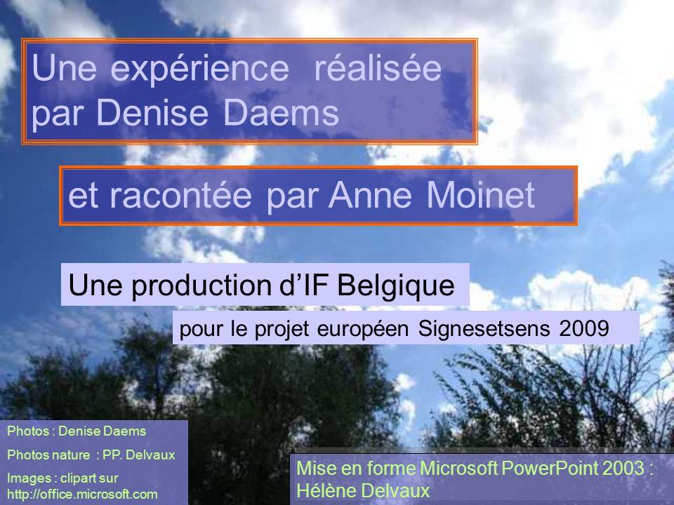 pour le projet européen Signesetsens 2009 Une production dIF Belgique Photos : Denise Daems Photos nature : PP. Delvaux Images : clipart sur http://of