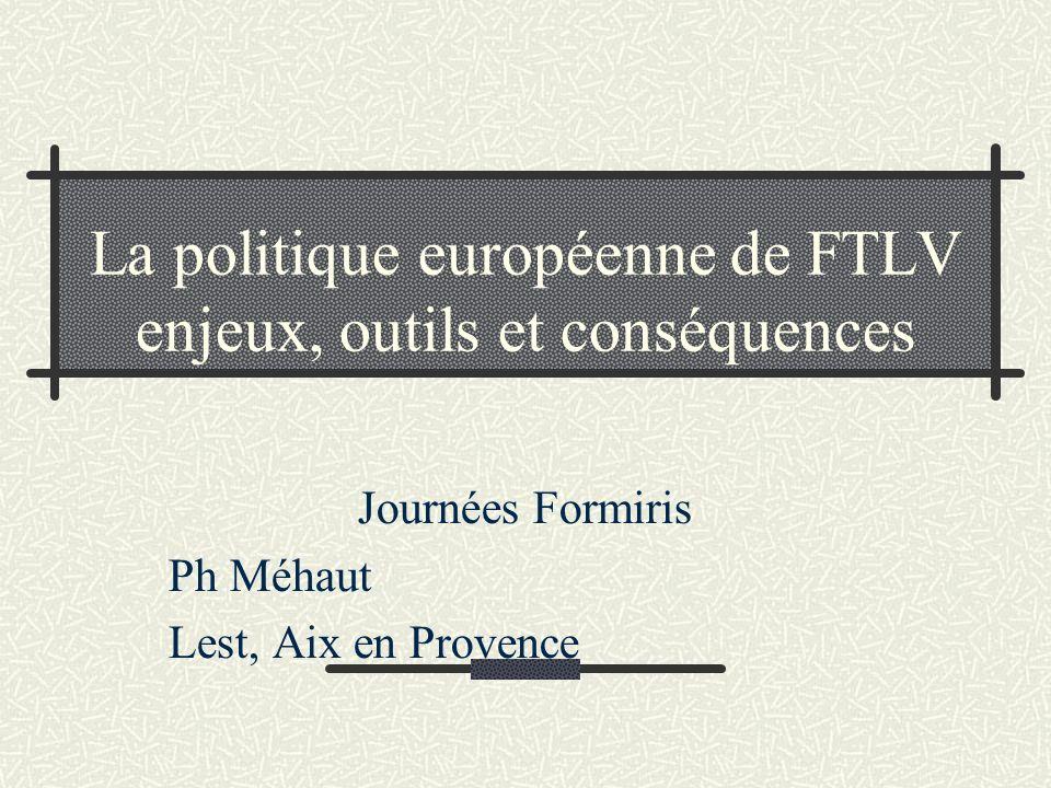 La politique européenne de FTLV enjeux, outils et conséquences Journées Formiris Ph Méhaut Lest, Aix en Provence
