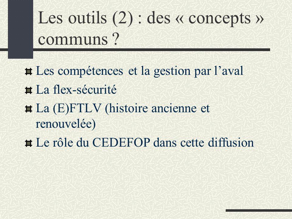 Les outils (2) : des « concepts » communs ? Les compétences et la gestion par laval La flex-sécurité La (E)FTLV (histoire ancienne et renouvelée) Le r