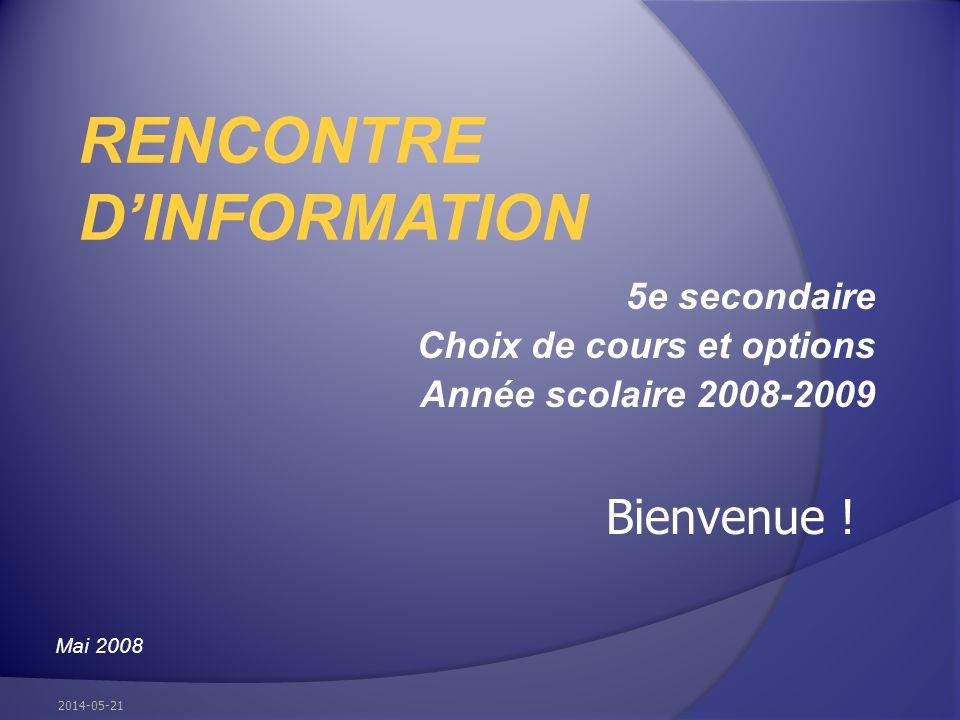 5e secondaire Choix de cours et options Année scolaire 2008-2009 RENCONTRE DINFORMATION Mai 2008 2014-05-21 Bienvenue !