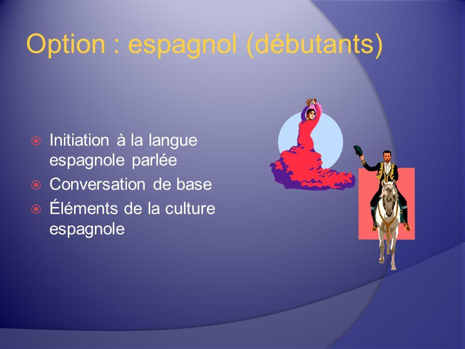 Option : espagnol (débutants) Initiation à la langue espagnole parlée Conversation de base Éléments de la culture espagnole