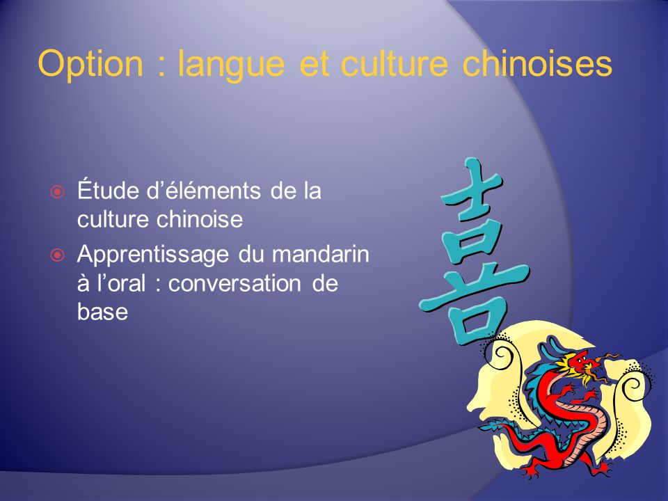 Option : langue et culture chinoises Étude déléments de la culture chinoise Apprentissage du mandarin à loral : conversation de base