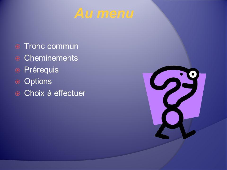 Au menu Tronc commun Cheminements Prérequis Options Choix à effectuer