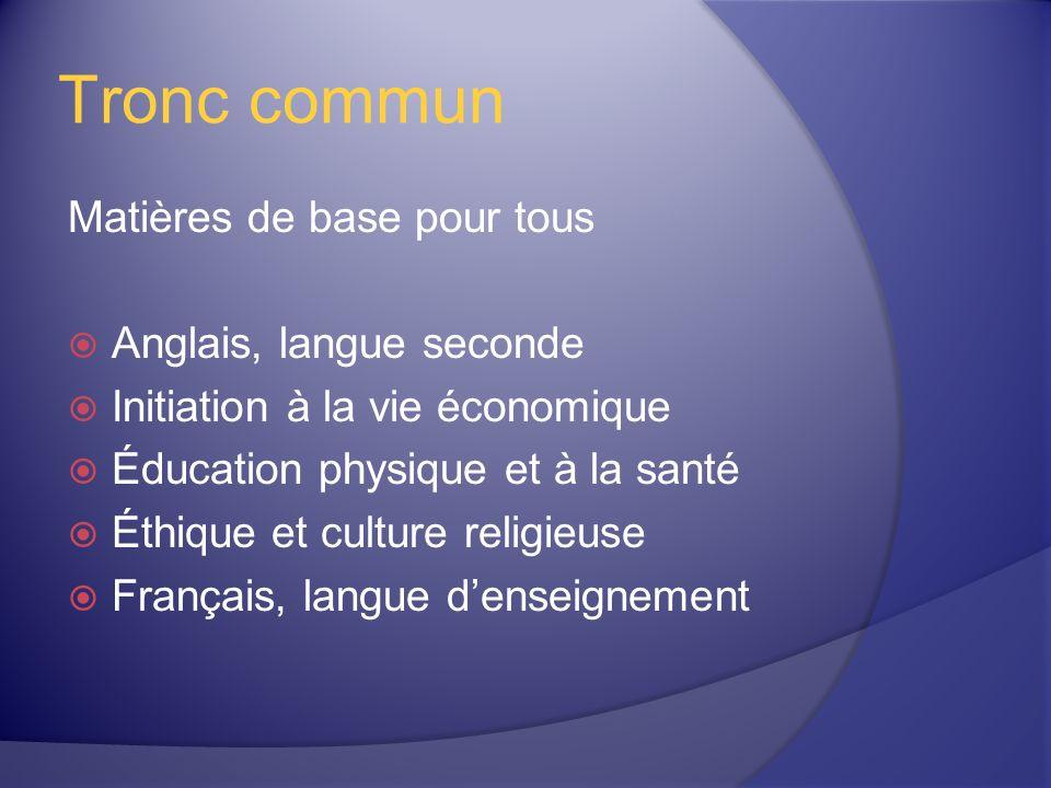 Tronc commun Matières de base pour tous Anglais, langue seconde Initiation à la vie économique Éducation physique et à la santé Éthique et culture religieuse Français, langue denseignement