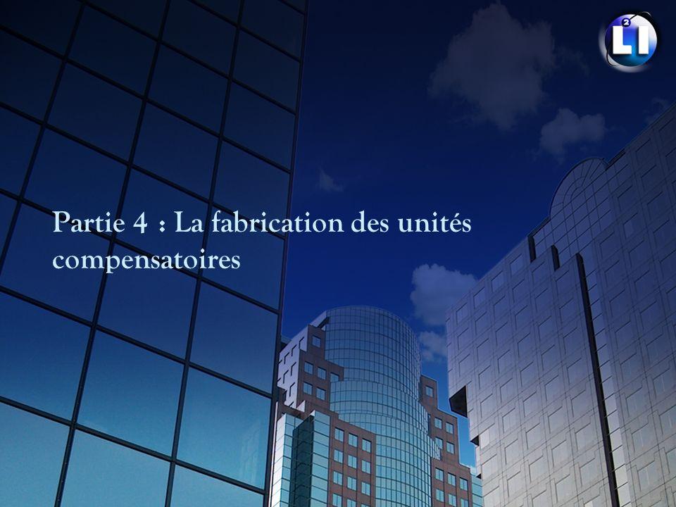 Partie 4 : La fabrication des unités compensatoires