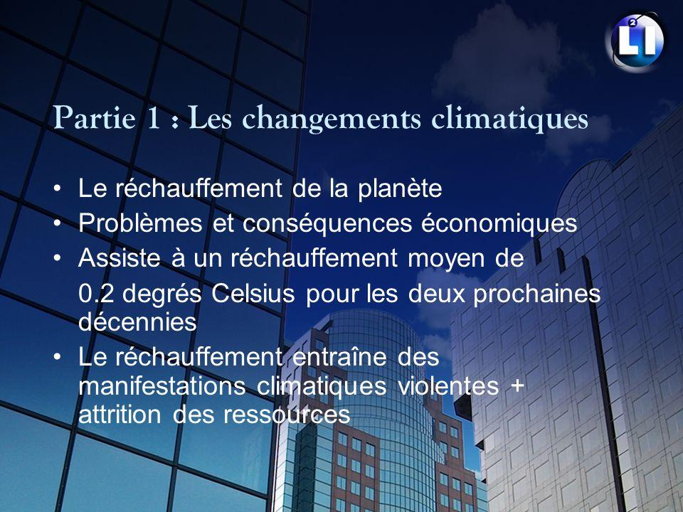 Partie 1 : Les changements climatiques Le réchauffement de la planète Problèmes et conséquences économiques Assiste à un réchauffement moyen de 0.2 de
