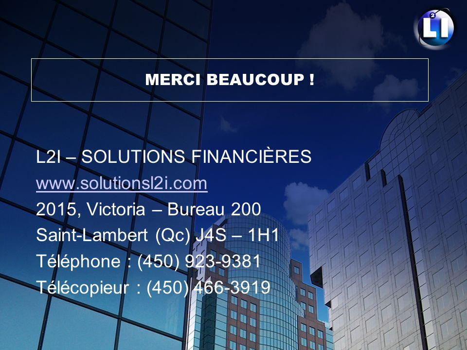 MERCI BEAUCOUP ! L2I – SOLUTIONS FINANCIÈRES www.solutionsl2i.com 2015, Victoria – Bureau 200 Saint-Lambert (Qc) J4S – 1H1 Téléphone : (450) 923-9381