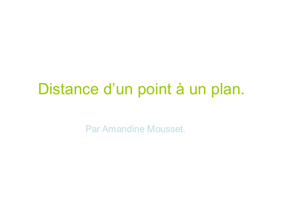 Distance dun point à un plan. Par Amandine Mousset.