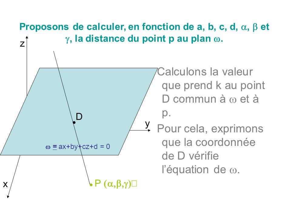 Calculons la valeur que prend k au point D commun à et à p. Pour cela, exprimons que la coordonnée de D vérifie léquation de. Proposons de calculer, e