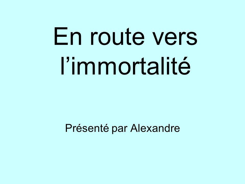 En route vers limmortalité Présenté par Alexandre