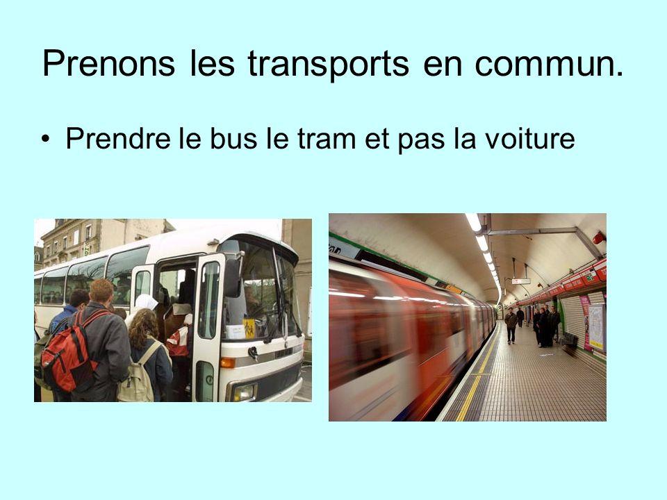 Prenons les transports en commun. Prendre le bus le tram et pas la voiture