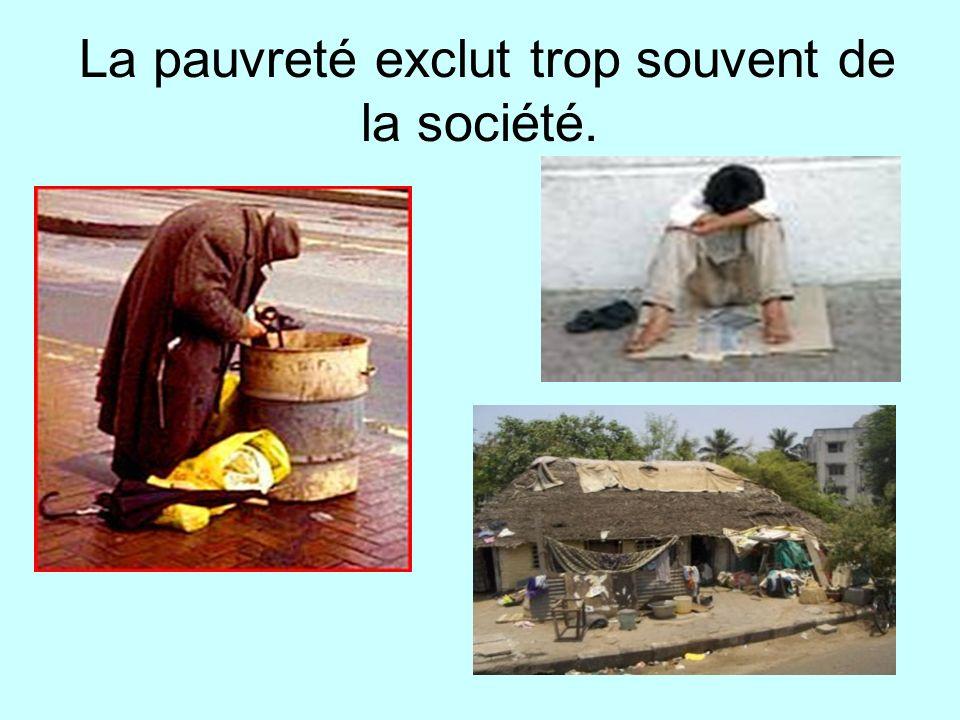 La pauvreté exclut trop souvent de la société.