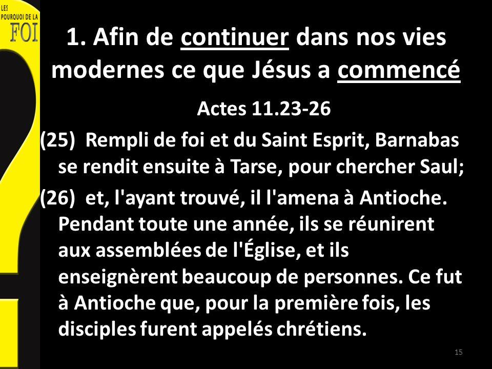 1. Afin de continuer dans nos vies modernes ce que Jésus a commencé Actes 11.23-26 (25) Rempli de foi et du Saint Esprit, Barnabas se rendit ensuite à