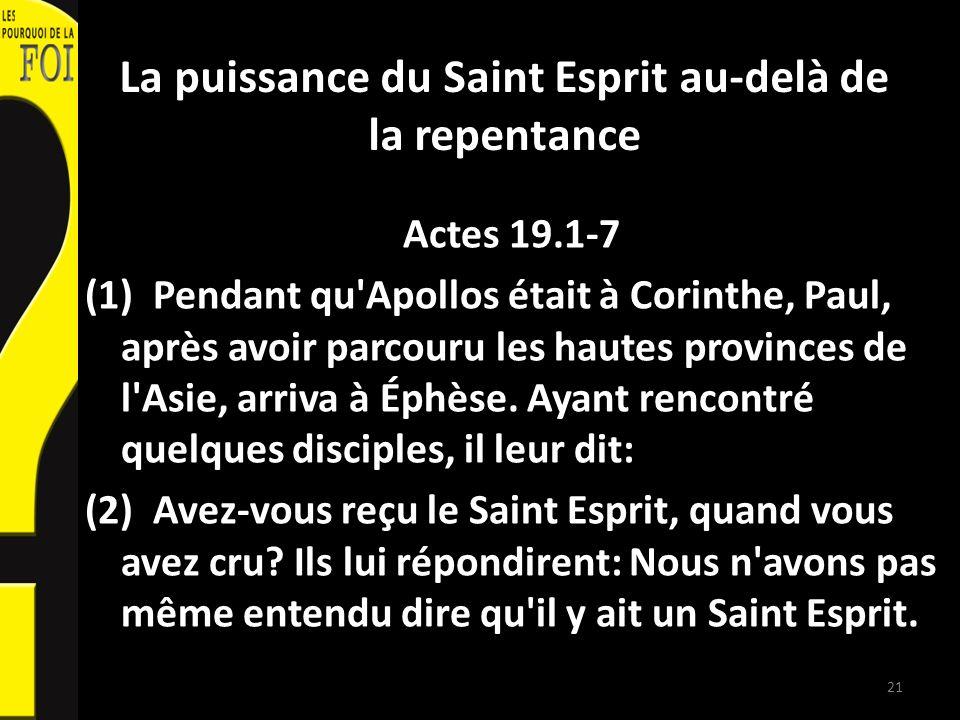 La puissance du Saint Esprit au-delà de la repentance Actes 19.1-7 (1) Pendant qu Apollos était à Corinthe, Paul, après avoir parcouru les hautes provinces de l Asie, arriva à Éphèse.