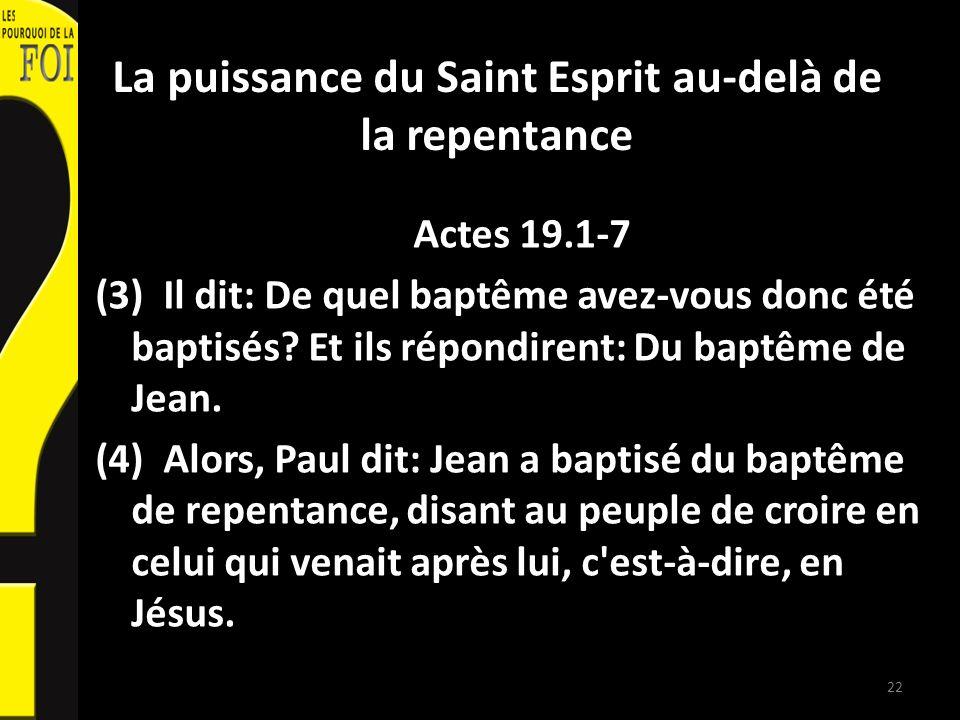 La puissance du Saint Esprit au-delà de la repentance Actes 19.1-7 (3) Il dit: De quel baptême avez-vous donc été baptisés.