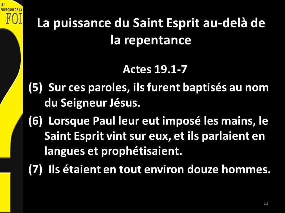 La puissance du Saint Esprit au-delà de la repentance Actes 19.1-7 (5) Sur ces paroles, ils furent baptisés au nom du Seigneur Jésus.