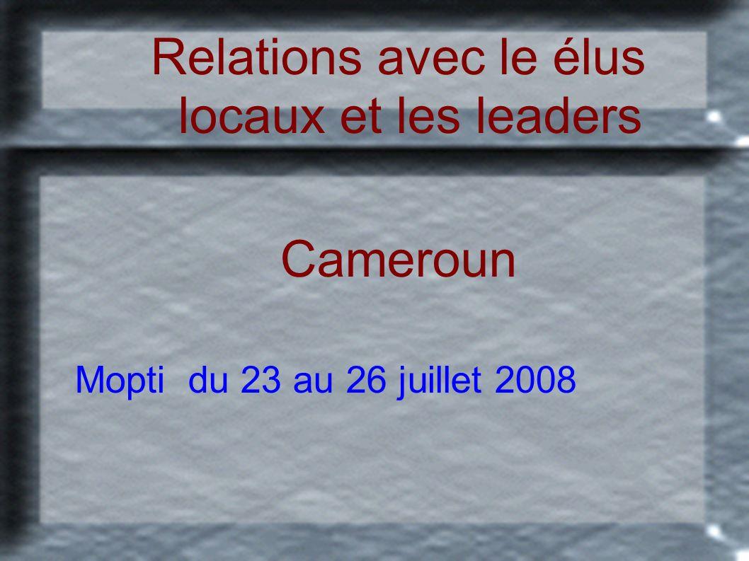 Relations avec le élus locaux et les leaders Cameroun Mopti du 23 au 26 juillet 2008
