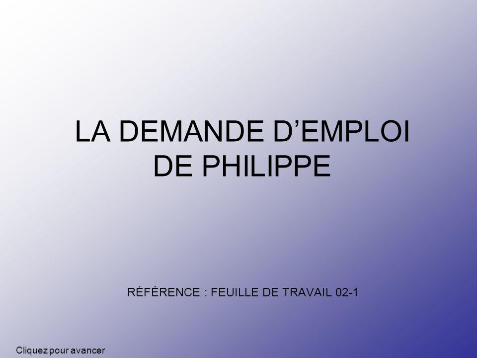 LA DEMANDE DEMPLOI DE PHILIPPE RÉFÉRENCE : FEUILLE DE TRAVAIL 02-1 Cliquez pour avancer
