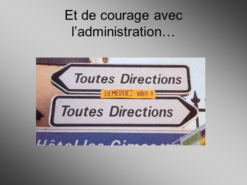 Et de courage avec ladministration…