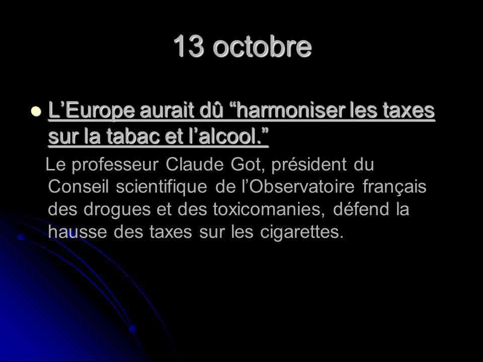 13 octobre LEurope aurait dû harmoniser les taxes sur la tabac et lalcool.