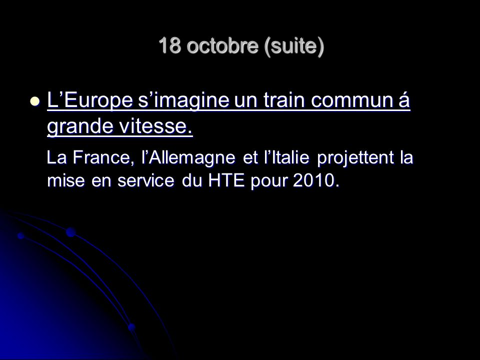 18 octobre (suite) LEurope simagine un train commun á grande vitesse. LEurope simagine un train commun á grande vitesse. La France, lAllemagne et lIta