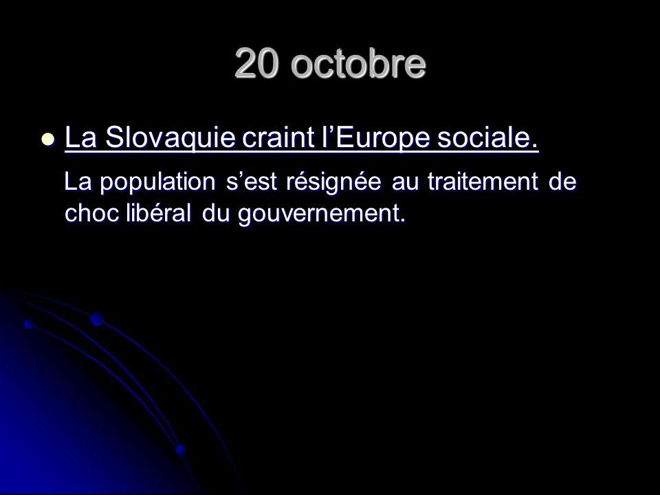 20 octobre La Slovaquie craint lEurope sociale. La Slovaquie craint lEurope sociale.