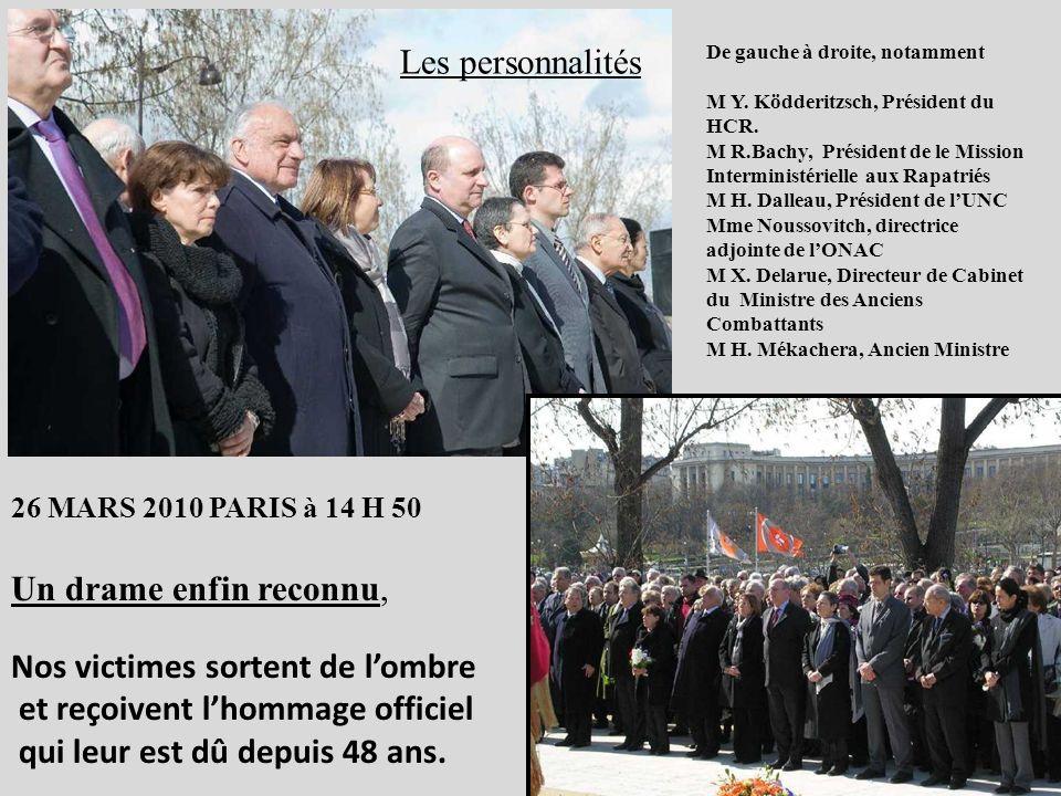 Les personnalités 26 MARS 2010 PARIS à 14 H 50 Un drame enfin reconnu, Nos victimes sortent de lombre et reçoivent lhommage officiel qui leur est dû depuis 48 ans.