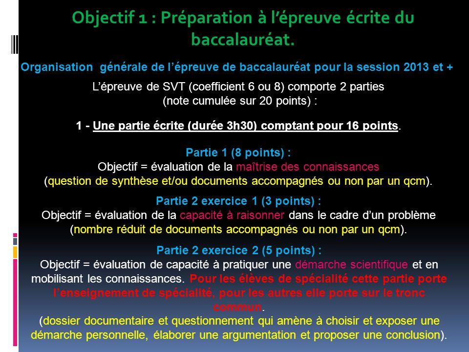 Objectif 1 : Préparation à lépreuve écrite du baccalauréat. Organisation générale de lépreuve de baccalauréat pour la session 2013 et + Lépreuve de SV