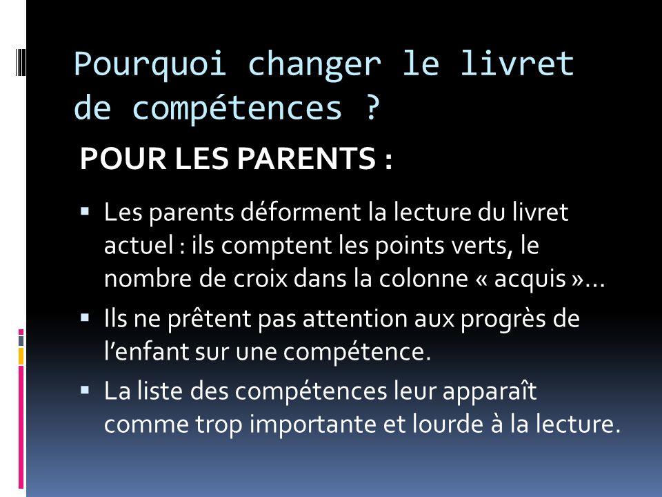 Pourquoi changer le livret de compétences ? Les parents déforment la lecture du livret actuel : ils comptent les points verts, le nombre de croix dans