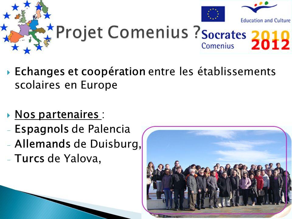 Echanges et coopération entre les établissements scolaires en Europe Nos partenaires : - Espagnols de Palencia - Allemands de Duisburg, - Turcs de Yal