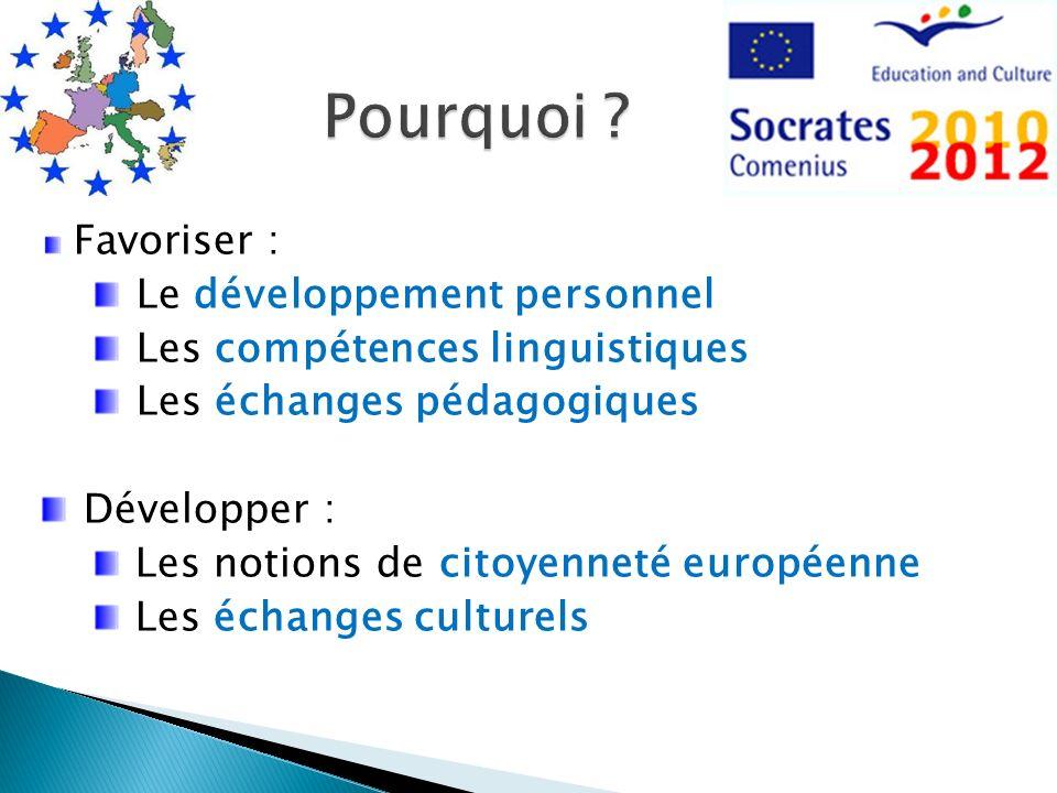 Favoriser : Le développement personnel Les compétences linguistiques Les échanges pédagogiques Développer : Les notions de citoyenneté européenne Les