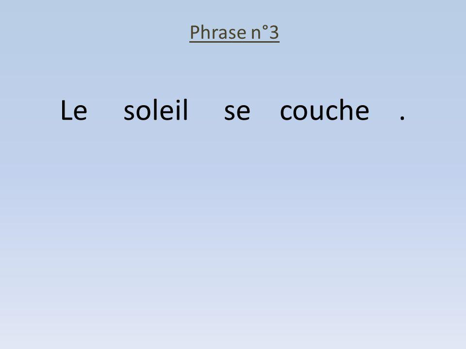 Phrase n°3 Le soleil se couche.
