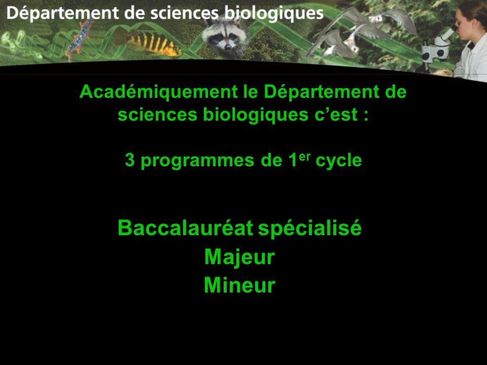 Académiquement le Département de sciences biologiques cest : 3 programmes de 1 er cycle Baccalauréat spécialisé Majeur Mineur