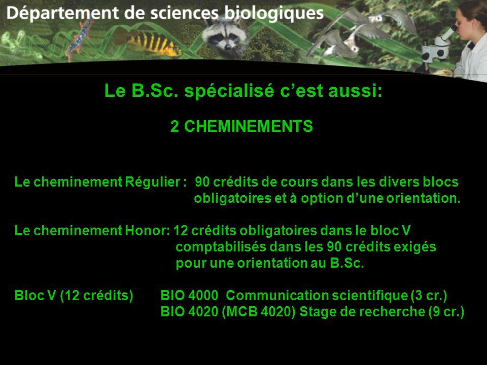 Le B.Sc. spécialisé cest aussi: 2 CHEMINEMENTS Le cheminement Régulier : 90 crédits de cours dans les divers blocs obligatoires et à option dune orien