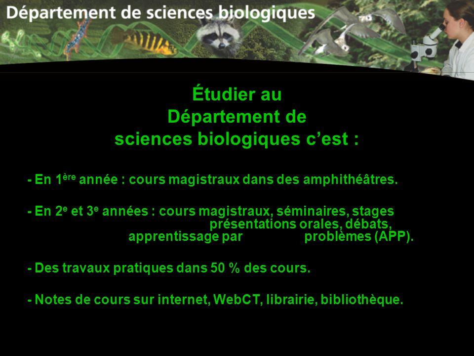 Étudier au Département de sciences biologiques cest : - En 1 ère année : cours magistraux dans des amphithéâtres. - En 2 e et 3 e années : cours magis