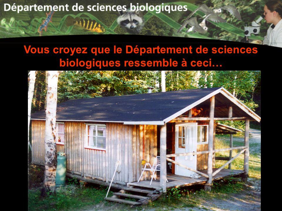 Vous croyez que le Département de sciences biologiques ressemble à ceci…