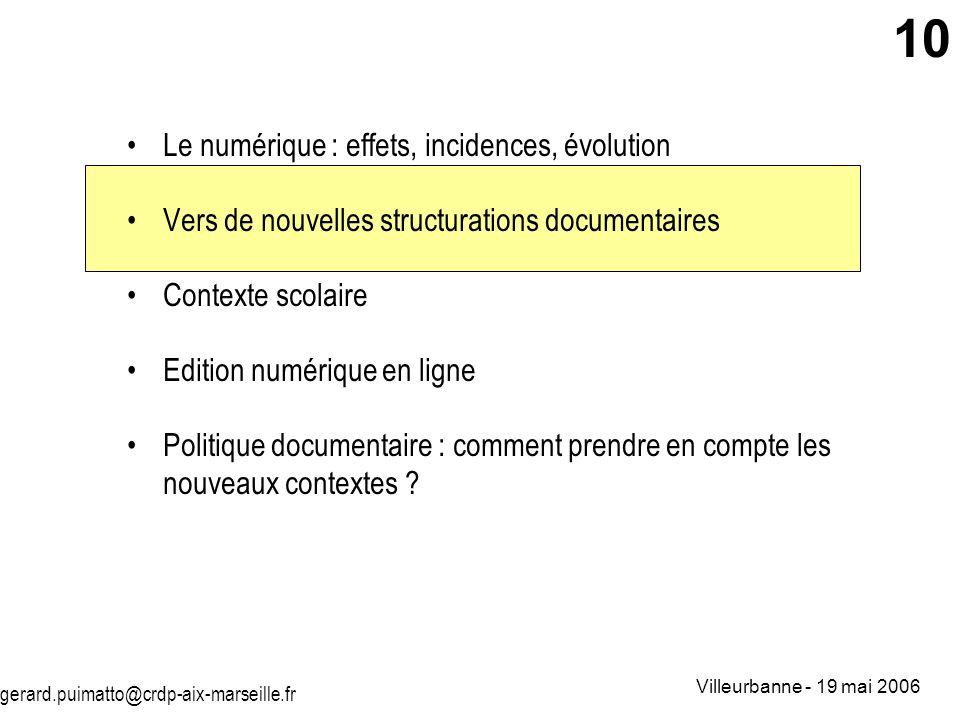 gerard.puimatto@crdp-aix-marseille.fr Villeurbanne - 19 mai 2006 10 Le numérique : effets, incidences, évolution Vers de nouvelles structurations docu