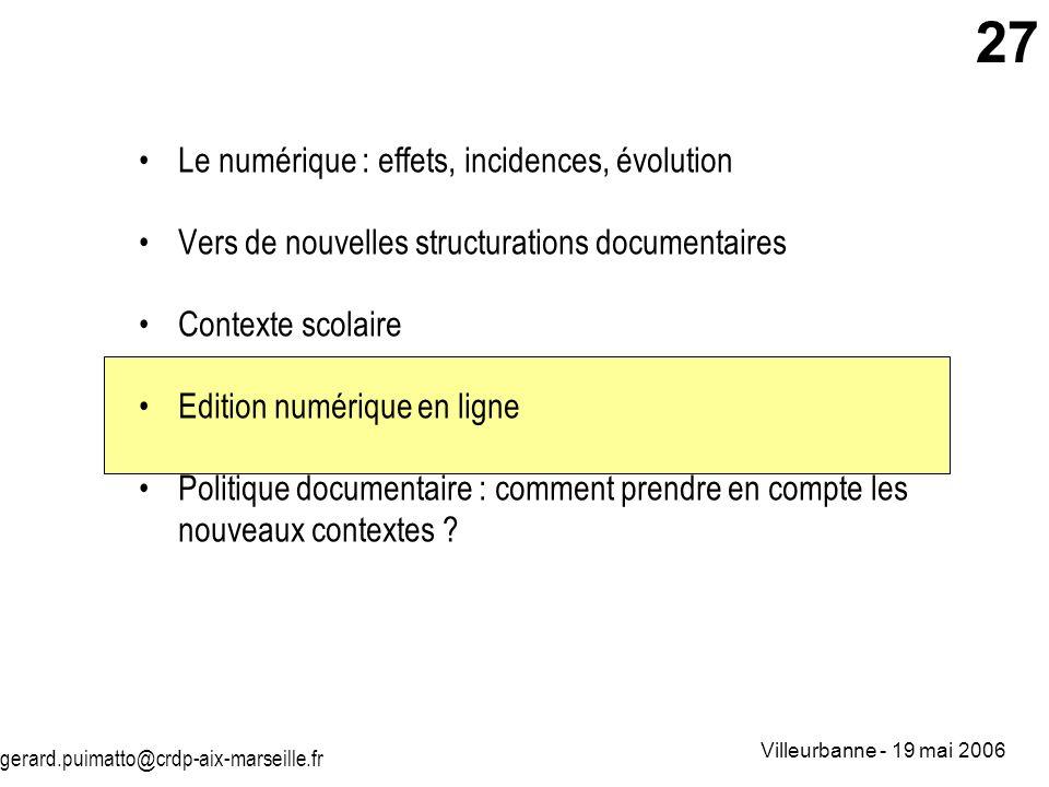 gerard.puimatto@crdp-aix-marseille.fr Villeurbanne - 19 mai 2006 27 Le numérique : effets, incidences, évolution Vers de nouvelles structurations docu