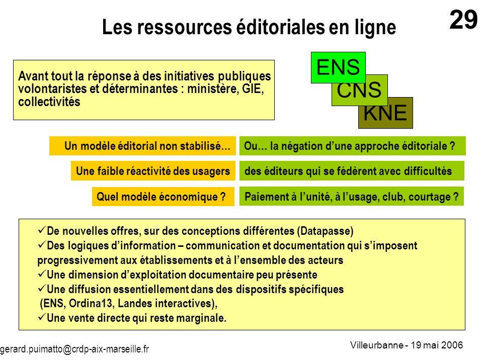 gerard.puimatto@crdp-aix-marseille.fr Villeurbanne - 19 mai 2006 29 Avant tout la réponse à des initiatives publiques volontaristes et déterminantes :