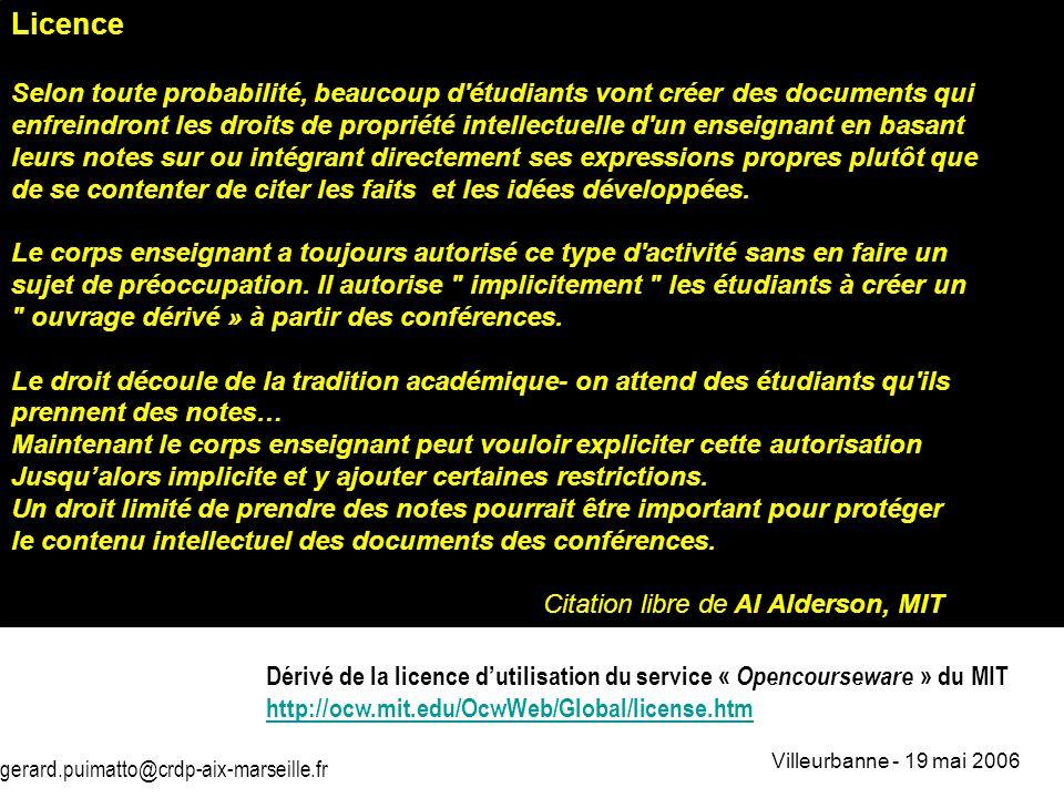 gerard.puimatto@crdp-aix-marseille.fr Villeurbanne - 19 mai 2006 3 Licence Selon toute probabilité, beaucoup d'étudiants vont créer des documents qui