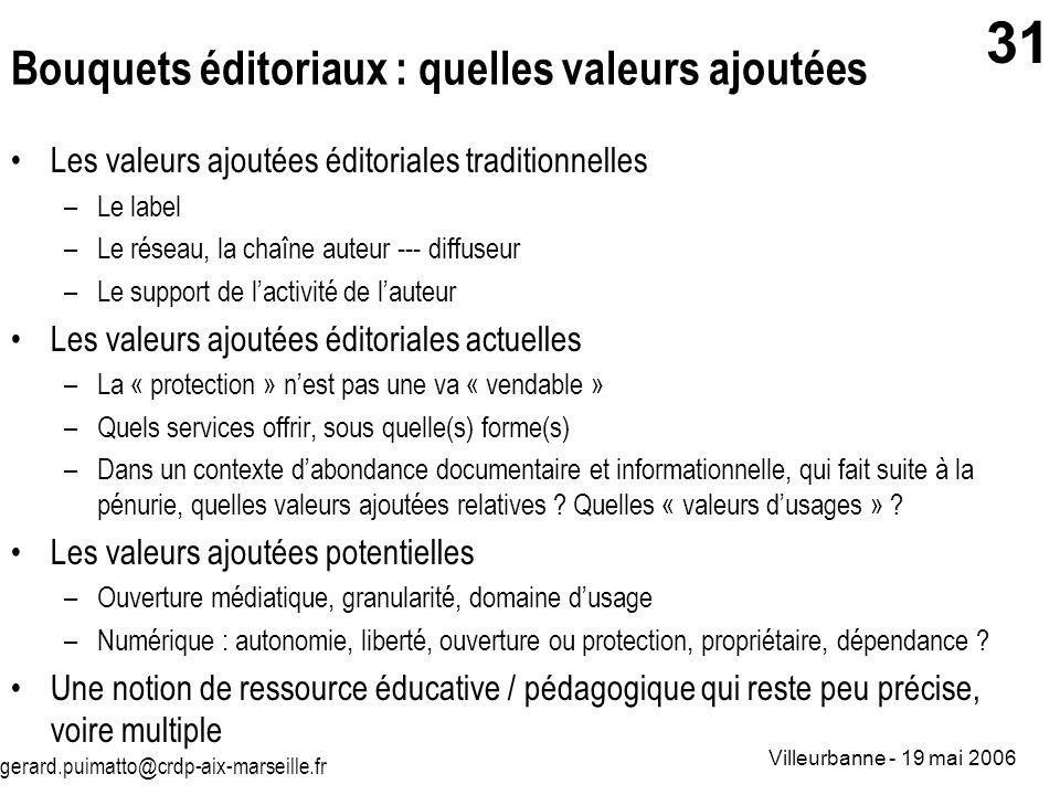 gerard.puimatto@crdp-aix-marseille.fr Villeurbanne - 19 mai 2006 31 Bouquets éditoriaux : quelles valeurs ajoutées Les valeurs ajoutées éditoriales tr