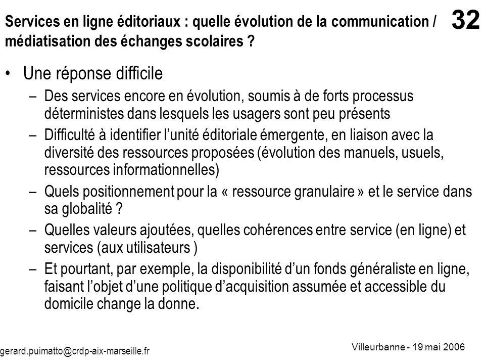 gerard.puimatto@crdp-aix-marseille.fr Villeurbanne - 19 mai 2006 32 Services en ligne éditoriaux : quelle évolution de la communication / médiatisatio