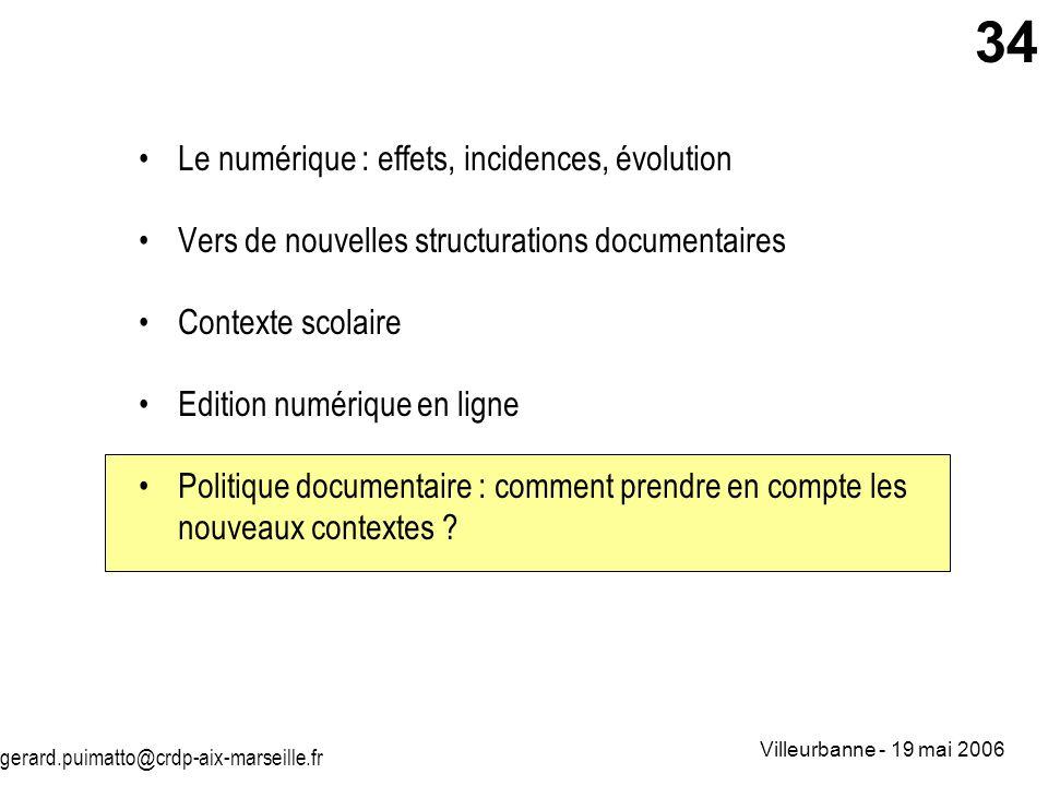 gerard.puimatto@crdp-aix-marseille.fr Villeurbanne - 19 mai 2006 34 Le numérique : effets, incidences, évolution Vers de nouvelles structurations docu