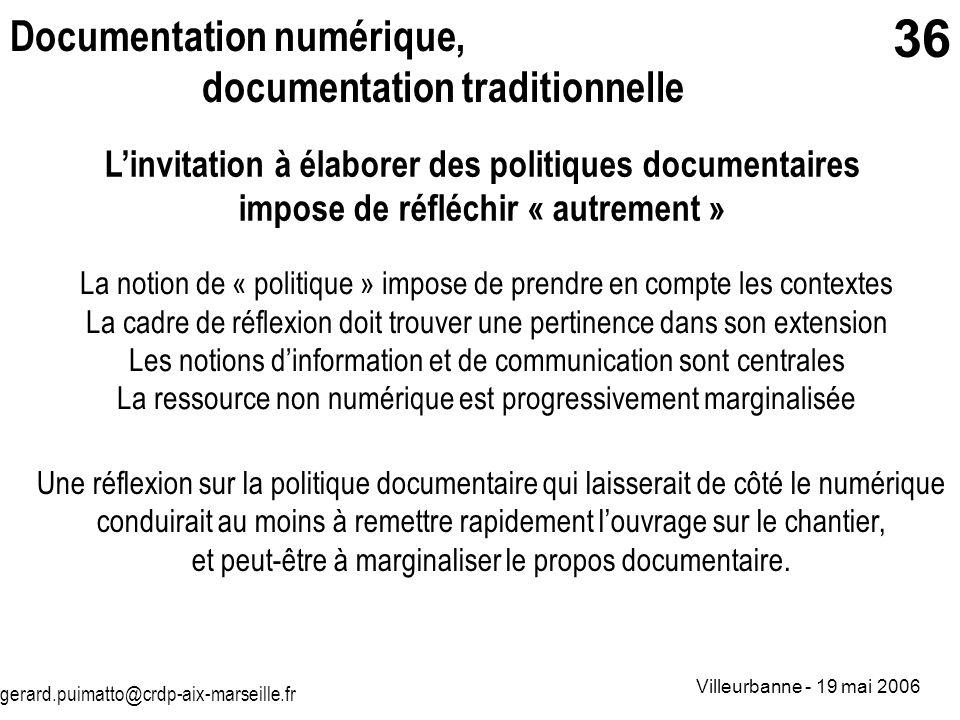 gerard.puimatto@crdp-aix-marseille.fr Villeurbanne - 19 mai 2006 36 Documentation numérique, documentation traditionnelle Linvitation à élaborer des p