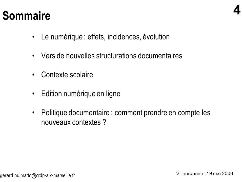 gerard.puimatto@crdp-aix-marseille.fr Villeurbanne - 19 mai 2006 4 Sommaire Le numérique : effets, incidences, évolution Vers de nouvelles structurati