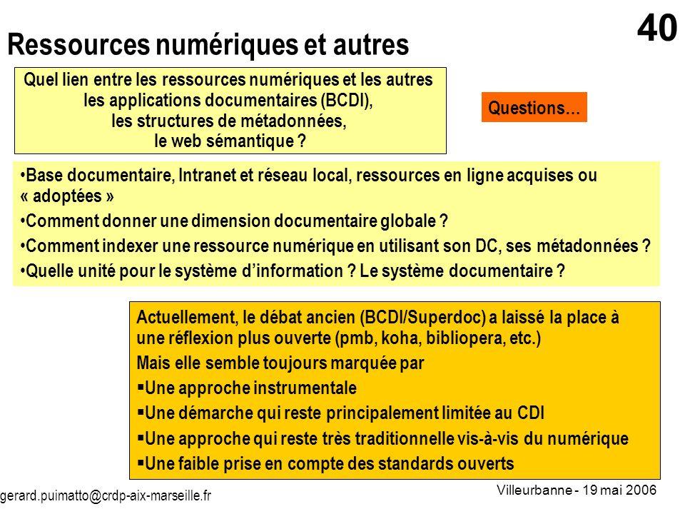 gerard.puimatto@crdp-aix-marseille.fr Villeurbanne - 19 mai 2006 40 Ressources numériques et autres Base documentaire, Intranet et réseau local, resso