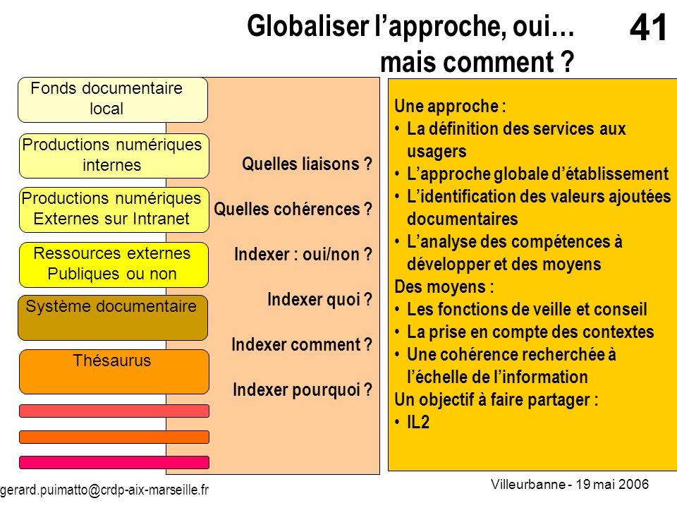 gerard.puimatto@crdp-aix-marseille.fr Villeurbanne - 19 mai 2006 41 Quelles liaisons ? Quelles cohérences ? Indexer : oui/non ? Indexer quoi ? Indexer