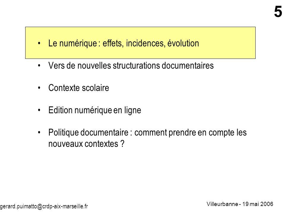 gerard.puimatto@crdp-aix-marseille.fr Villeurbanne - 19 mai 2006 5 Le numérique : effets, incidences, évolution Vers de nouvelles structurations docum