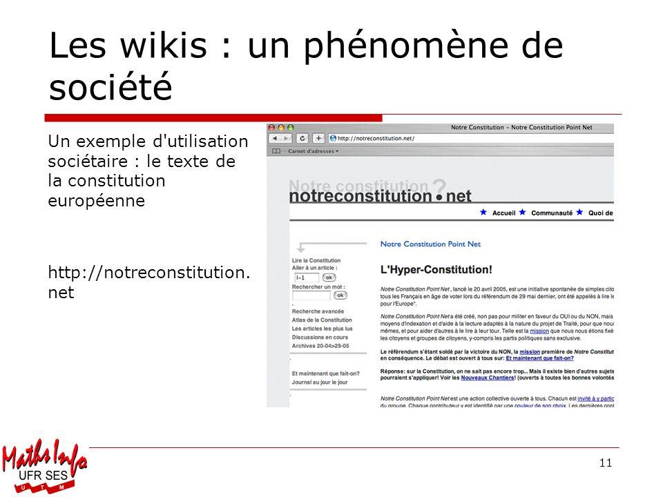 11 Les wikis : un phénomène de société Un exemple d'utilisation sociétaire : le texte de la constitution européenne http://notreconstitution. net